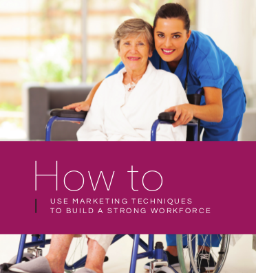 Use Marketing Techniques to Recruit Caregivers